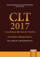 Capa do livro: CLT 2017 - Consolidação das Leis do Trabalho - Reforma Trabalhista, Organizadores: Emilio Sabatovski e Iara P. Fontoura