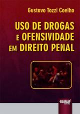 Capa do livro: Uso de Drogas e Ofensividade em Direito Penal, Gustavo Tozzi Coelho