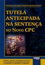 Capa do livro: Tutela Antecipada na Sentença no Novo CPC, Luciana Gontijo Carreira Alvim Cabral