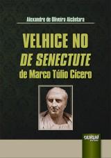 Capa do livro: Velhice no De Senectute de Marco Túlio Cícero, Alexandre de Oliveira Alcântara