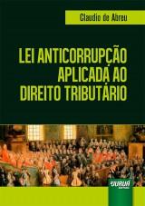 Capa do livro: Lei Anticorrupção Aplicada ao Direito Tributário, Claudio de Abreu