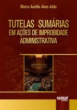 Capa do livro: Tutelas Sumárias em Ações de Improbidade Administrativa, Marco Aurélio Alves Adão