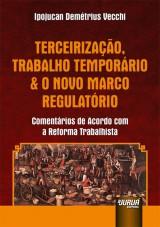 Capa do livro: Terceirização, Trabalho Temporário & o Novo Marco Regulatório - Comentários de Acordo com a Reforma Trabalhista, Ipojucan Demétrius Vecchi