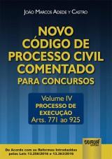 Capa do livro: Novo Código de Processo Civil Comentado para Concursos - Volume IV, João Marcos Adede y Castro