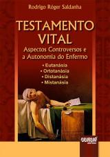 Capa do livro: Testamento Vital - Aspectos Controversos e a Autonomia do Enfermo, Rodrigo Róger Saldanha