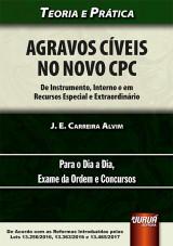 Capa do livro: Agravos Cíveis no Novo CPC - De Instrumento, Interno e em Recursos Especial e Extraordinário, J. E. Carreira Alvim