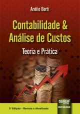 Capa do livro: Contabilidade e Análise de Custos - Teoria e Prática - 3ª Edição - Revista e Atualizada, Anélio Berti