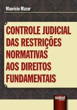 Capa do livro: Controle Judicial das Restrições Normativas aos Direitos Fundamentais, Maurício Mazur