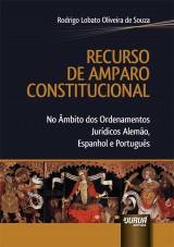Capa do livro: Recurso de Amparo Constitucional - No Âmbito dos Ordenamentos Jurídicos Alemão, Espanhol e Português, Rodrigo Lobato Oliveira de Souza