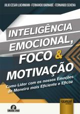 Capa do livro: Inteligência Emocional, Foco & Motivação, Julio Cesar Luchmann, Fernando Barnabé e Fernando Schena