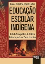 Capa do livro: Educação Escolar Indígena - Estudo Sociojurídico da Política Estatal a partir de Pierre Bourdieu, Daiane de Fátima Soares Fontan