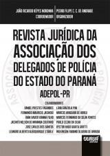 Capa do livro: Revista Jurídica da Associação dos Delegados de Polícia do Estado do Paraná – ADEPOL-PR, Coordenador: João Ricardo Noronha - Organizador: Pedro Filipe C. C. de Andrade