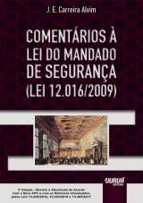 Capa do livro: Comentários à Lei do Mandado de Segurança - Lei 12.016/2009, J. E. Carreira Alvim