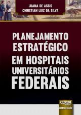 Capa do livro: Planejamento Estratégico em Hospitais Universitários Federais, Luana de Assis e Christian Luiz da Silva