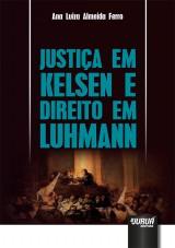 Capa do livro: Justiça em Kelsen e Direito em Luhmann, Ana Luiza Almeida Ferro