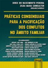 Capa do livro: Práticas Consensuais para a Pacificação dos Conflitos no Âmbito Familiar, Organizadoras: Dirce do Nascimento Pereira e Zilda Mara Consalter