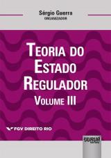 Capa do livro: Teoria do Estado Regulador - Volume III, Organizador: Sérgio Guerra