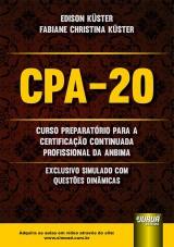 Capa do livro: CPA-20 - Curso Preparatório para a Certificação Continuada Profissional da ANBIMA - Exclusivo Simulado com Questões Dinâmicas, Edison Küster e Fabiane Christina Küster