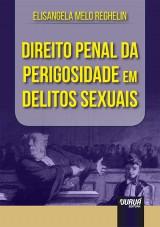 Capa do livro: Direito Penal da Perigosidade em Delitos Sexuais, Elisangela Melo Reghelin