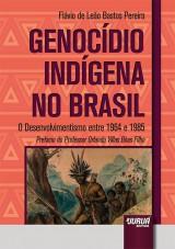 Capa do livro: Genocídio Indígena no Brasil - O Desenvolvimentismo entre 1964 e 1985 - Prefácio do Professor Orlando Villas Bôas Filho, Flávio de Leão Bastos Pereira