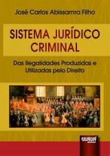 Capa do livro: Sistema Jurídico Criminal - Das Ilegalidades Produzidas e Utilizadas pelo Direito, José Carlos Abissamra Filho