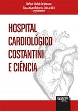 Capa do livro: Hospital Cardiológico Costantini e Ciência, Organizadores: Rafael Michel de Macedo e Costantino Roberto Costantini