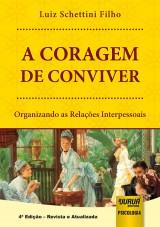 Capa do livro: Coragem de Conviver, A - Organizando as Relações Interpessoais - 4ª Edição - Revista e Atualizada, Luiz Schettini Filho