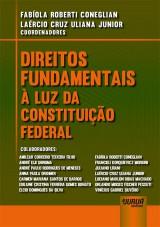 Capa do livro: Direitos Fundamentais à Luz da Constituição Federal, Coordenadores: Fabíola Roberti Coneglian e Laércio Cruz Uliana Junior
