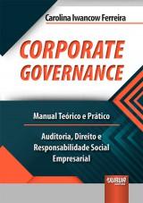 Capa do livro: Corporate Governance - Manual Teórico e Prático - Auditoria, Direito e Responsabilidade Social Empresarial, Carolina Iwancow Ferreira