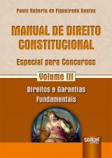 Capa do livro: Manual de Direito Constitucional - Especial para Concursos - Volume III - Direitos e Garantias Fundamentais, Paulo Roberto de Figueiredo Dantas