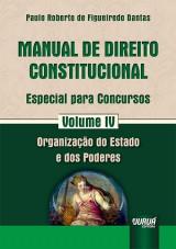 Capa do livro: Manual de Direito Constitucional - Especial para Concursos - Volume IV - Organização do Estado e dos Poderes, Paulo Roberto de Figueiredo Dantas