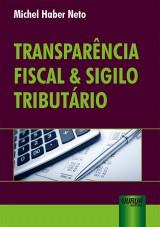 Capa do livro: Transparência Fiscal & Sigilo Tributário, Michel Haber Neto