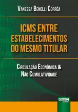 Capa do livro: ICMS entre Estabelecimentos do Mesmo Titular - Circulação Econômica & Não Cumulatividade, Vanessa Benelli Corrêa