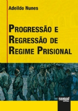 Capa do livro: Progressão e Regressão de Regime Prisional, Adeildo Nunes