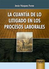 Capa do livro: La Cuantía de lo Litigado en los Procesos Laborales, Jesús Vázquez Forno
