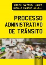 Capa do livro: Processo Administrativo de Trânsito, Ordeli Savedra Gomes e Josimar Campos Amaral