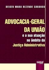 Capa do livro: Advocacia-Geral da União e a sua Atuação no Âmbito da Justiça Administrativa, Deiser Mara Rezende Cardoso