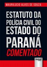 Capa do livro: Estatuto da Polícia Civil do Estado do Paraná Comentado, Maurilucio Alves de Souza
