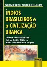 Capa do livro: Índios Brasileiros e a Civilização Branca, Carlos Antonio de Carvalho Mota Junior