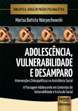 Capa do livro: Adolescência, Vulnerabilidade e Desamparo - Intervenções Clinicopolíticas na Assistência Social, Marisa Batista Warpechowski