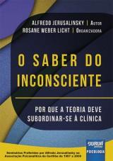 Capa do livro: Saber do Inconsciente, O - Por que a Teoria Deve Subordinar-se à Clínica, Autor: Alfredo Jerusalinsky - Organizadora: Rosane Weber Licht