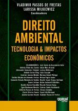 Capa do livro: Direito Ambiental, Tecnologia & Impactos Econômicos, Coordenadores: Vladimir Passos de Freitas e Larissa Milkiewicz