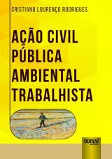Capa do livro: Ação Civil Pública Ambiental Trabalhista, Cristiano Lourenço Rodrigues