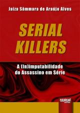 Capa do livro: Serial Killers - A (In)imputabilidade do Assassino em Série, Jaiza Sâmmara de Araújo Alves