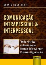 Capa do livro: Comunicação Intrapessoal & Interpessoal - Teoria e Prática da Comunicação Formal e Informal entre Pessoas e Organizações, Clovis Rosa Nery
