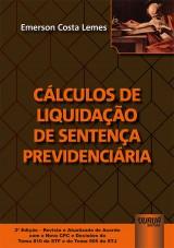 Capa do livro: Cálculos de Liquidação de Sentença Previdenciária - De Acordo com o Novo CPC e Decisões do Tema 810 do STF e do Tema 905 do STJ - 2ª Edição - Revista e Atualizada, Emerson Costa Lemes