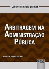 Capa do livro: Arbitragem na Administração Pública, Gustavo da Rocha Schmidt