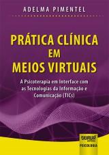 Capa do livro: Prática Clínica em Meios Virtuais - A Psicoterapia em Interface com as Tecnologias da Informação e Comunicação (TICs), Adelma Pimentel