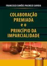 Capa do livro: Colaboração Premiada e o Princípio da Imparcialidade, Francisco Simões Pacheco Savoia
