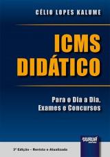 Capa do livro: ICMS Didático - Para o Dia a Dia, Exames e Concursos - 3ª Edição - Revista e Atualizada, Célio Lopes Kalume